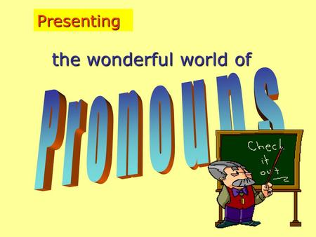 Presenting the wonderful world of. What is a pronoun? a) a noun that has turned professional? b) a pronunciation error? c) a word standing in place of.