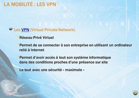 LA MOBILITÉ : LES VPN Les VPN (Virtual Private Network)