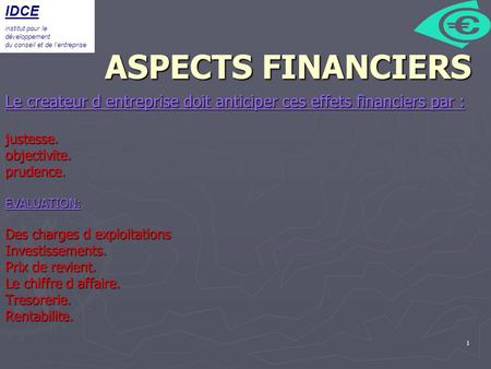 1 ASPECTS FINANCIERS Le createur d entreprise doit anticiper ces effets financiers par : justesse.objectivite.prudence.EVALUATION: Des charges d exploitations.
