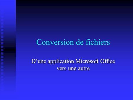 Conversion de fichiers Dune application Microsoft Office vers une autre.