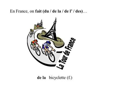 De la En France, on fait (du / de la / de l / des)… bicyclette (f.)