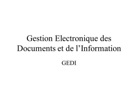 Gestion Electronique des Documents et de lInformation GEDI.