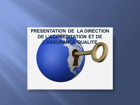 PRESENTATION DE LA DIRECTION DE LACCREDITATION ET DE LASSURANCE QUALITE.