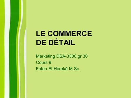 LE COMMERCE DE DÉTAIL Marketing DSA-3300 gr 30 Cours 9 Faten El-Haraké M.Sc.