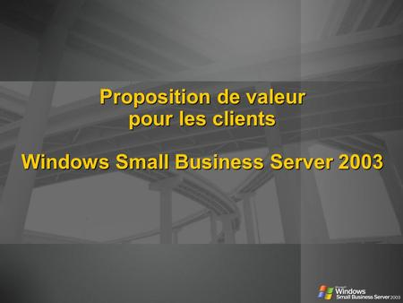 Proposition de valeur pour les clients Windows Small Business Server 2003.