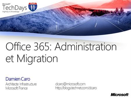 Damien Caro Architecte Infrastructure Microsoft France Office 365: Administration et Migration