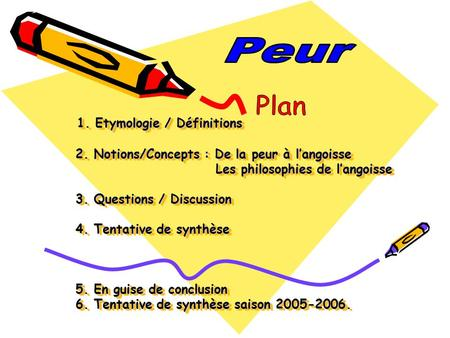 1. Etymologie / Définitions 2. Notions/Concepts : De la peur à langoisse Les philosophies de langoisse 3. Questions / Discussion 4. Tentative de synthèse.