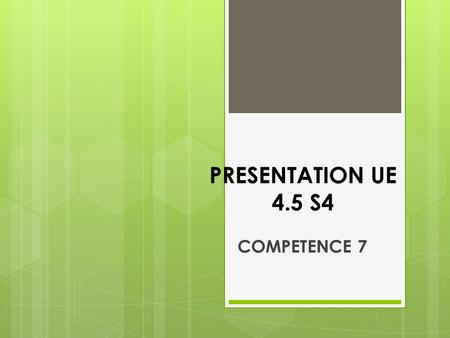 PRESENTATION UE 4.5 S4 COMPETENCE 7.
