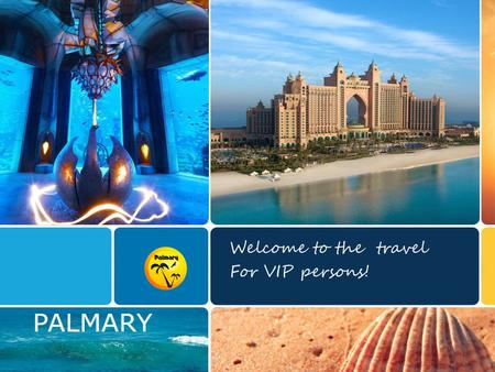 Welcome to the travel For VIP persons!. PALMARY LTD La compagnie Internationale PALMARY Ltd est présente dans l'industrie du voyage depuis 2009. Tout.