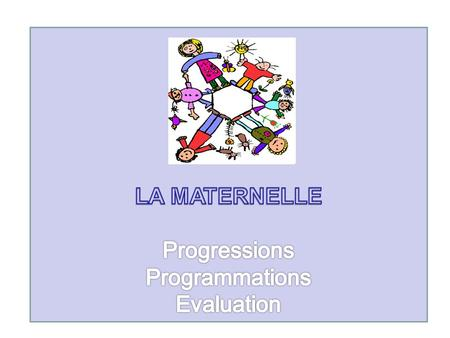 LA MATERNELLE Progressions Programmations Evaluation.