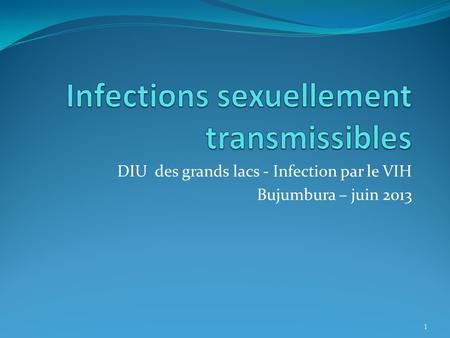 1 DIU des grands lacs - Infection par le VIH Bujumbura – juin 2013.