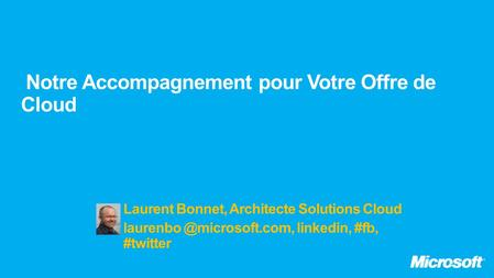Laurent Bonnet, Architecte Solutions Cloud linkedin, #fb, #twitter.