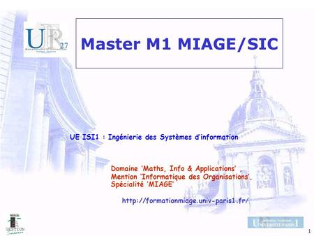 1 Master M1 MIAGE/SIC  Domaine Maths, Info & Applications, Mention Informatique des Organisations, Spécialité MIAGE.