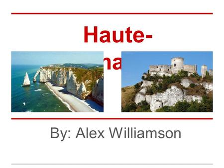 Haute-Normandie By: Alex Williamson.