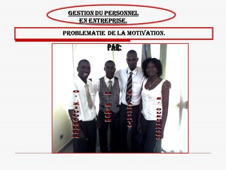 GESTION DU PERSONNEL EN ENTREPRISE. PROBLEMATIE DE LA MOTIVATION.