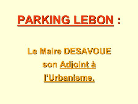 PARKING LEBON : Le Maire DESAVOUE son Adjoint à lUrbanisme.