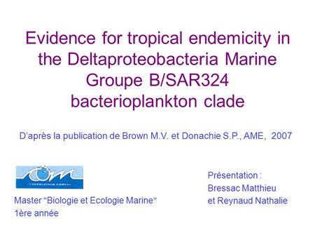 Evidence for tropical endemicity in the Deltaproteobacteria Marine Groupe B/SAR324 bacterioplankton clade Daprès la publication de Brown M.V. et Donachie.