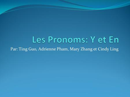 Par: Ting Guo, Adrienne Pham, Mary Zhang et Cindy Ling.