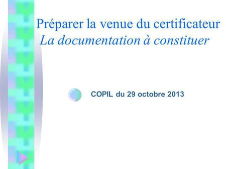 Préparer la venue du certificateur La documentation à constituer COPIL du 29 octobre 2013.