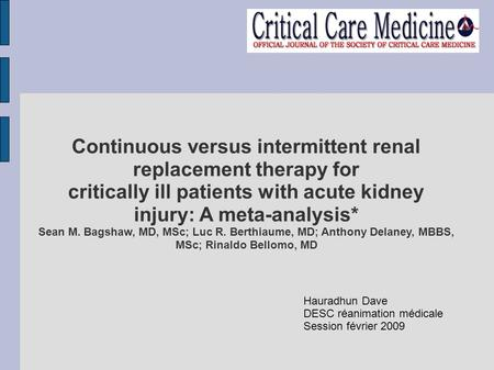 Continuous versus intermittent renal replacement therapy for critically ill patients with acute kidney injury: A meta-analysis* Sean M. Bagshaw, MD, MSc;