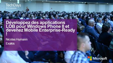 Développez des applications LOB pour Windows Phone 8 et devenez Mobile Enterprise-Ready ! Nicolas Humann Exakis.