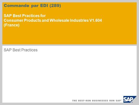 Commande par EDI (289) SAP Best Practices for Consumer Products and Wholesale Industries V1.604 (France) SAP Best Practices.