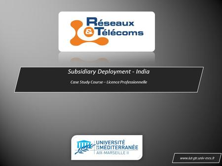 Subsidiary Deployment - India Case Study Course – Licence Professionnelle www.iut-gtr.univ-mrs.fr.