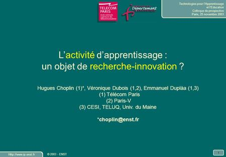 Technologies pour lApprentissage et lEducation Colloque de prospective Paris, 25 novembre 2003  1 © 2003 - ENST Lactivité dapprentissage.