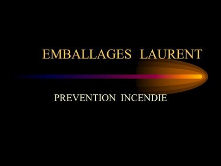 EMBALLAGES LAURENT PREVENTION INCENDIE.