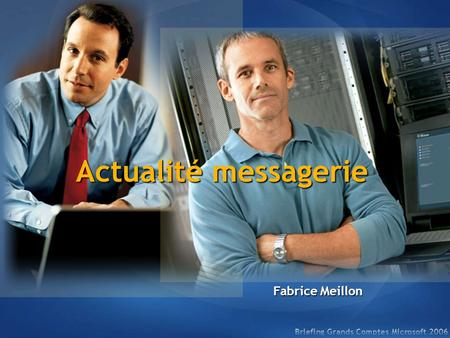 Actualité messagerie Fabrice Meillon. Exchange 12 2007 Outils sur le Web mis à disposition Storage sizing assistance SMTP configuration diagnosis Best.