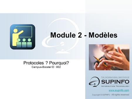 Protocoles ? Pourquoi? Campus-Booster ID : 802 www.supinfo.com Copyright © SUPINFO. All rights reserved Module 2 - Modèles.