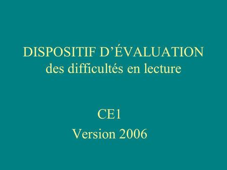 DISPOSITIF DÉVALUATION des difficultés en lecture CE1 Version 2006.