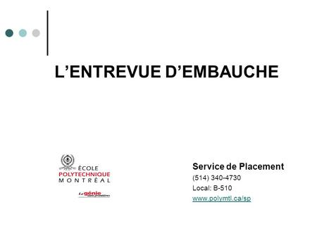 LENTREVUE DEMBAUCHE Service de Placement (514) 340-4730 Local: B-510 www.polymtl.ca/sp.