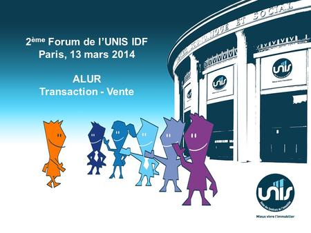 2 ème Forum de lUNIS IDF Paris, 13 mars 2014 ALUR Transaction - Vente.
