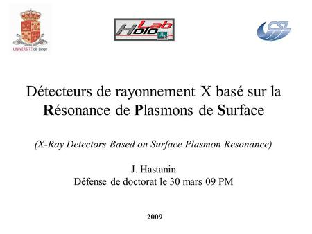 Détecteurs de rayonnement X basé sur la Résonance de Plasmons de Surface (X-Ray Detectors Based on Surface Plasmon Resonance) J. Hastanin Défense de.