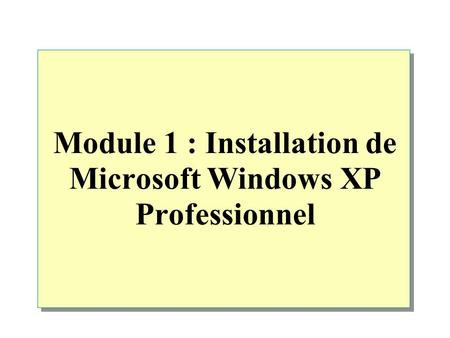 Module 1 : Installation de Microsoft Windows XP Professionnel.