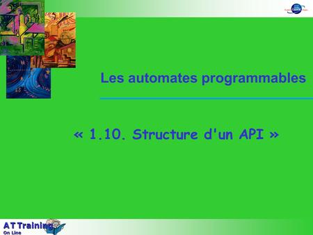« 1.10. Structure d'un API » Les automates programmables A T Training On Line.