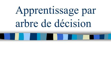 Apprentissage par arbre de décision. 2 Objectifs / Applications Apprendre une classification Classification animale, végétale Pouvoir répondre à un questionnaire.