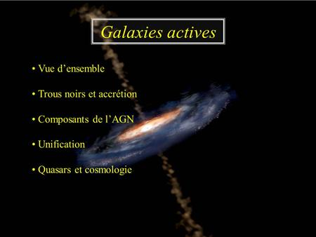 Galaxies actives • Vue d'ensemble • Trous noirs et accrétion
