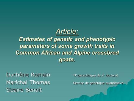 Article: Estimates of genetic and phenotypic parameters of some growth traits in Common African and Alpine crossbred goats. Duchêne Romain TP paraclinique.