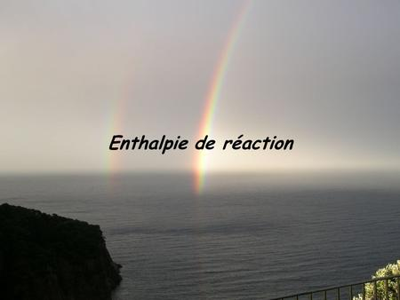 Enthalpie de réaction.