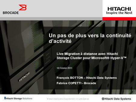 © Hitachi Data Systems Corporation 2011. All rights reserved. Un pas de plus vers la continuité dactivité Live Migration à distance avec Hitachi Storage.