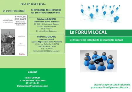 L E FORUM LOCAL De lexpérience individuelle au diagnostic partagé pourpour Contact Didier GIROUD 3, rue Barbette 75003 Paris 06 11 71 64 01