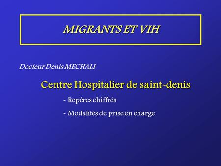 MIGRANTS ET VIH Docteur Denis MECHALI