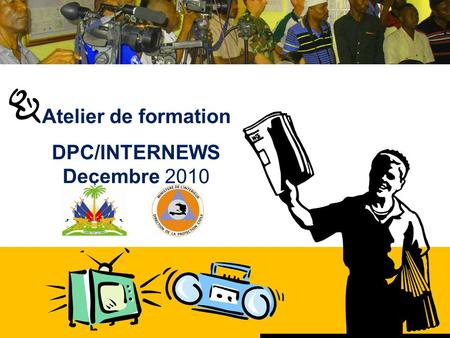 Atelier de formation DPC/INTERNEWS Decembre 2010.