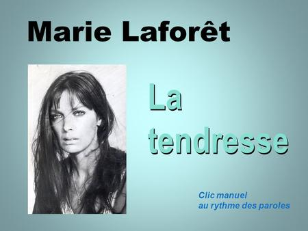 Marie Laforêt La tendresse Clic manuel au rythme des paroles.
