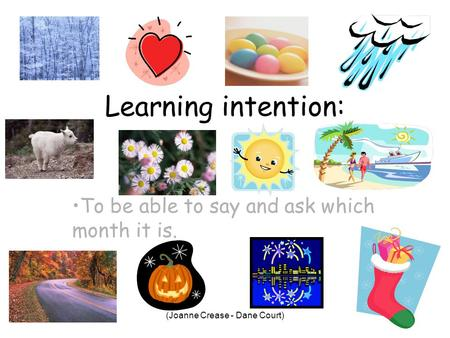 (Joanne Crease - Dane Court) Learning intention: To be able to say and ask which month it is.