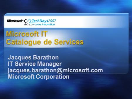 Présentation de Microsoft IT Service Management Office Le Catalogue de Services de Microsoft IT.