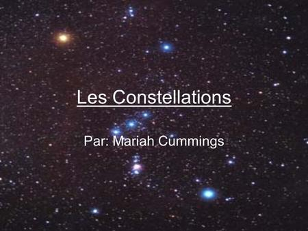 Les Constellations Par: Mariah Cummings.