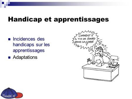 Handicap et apprentissages Incidences des handicaps sur les apprentissages Adaptations.